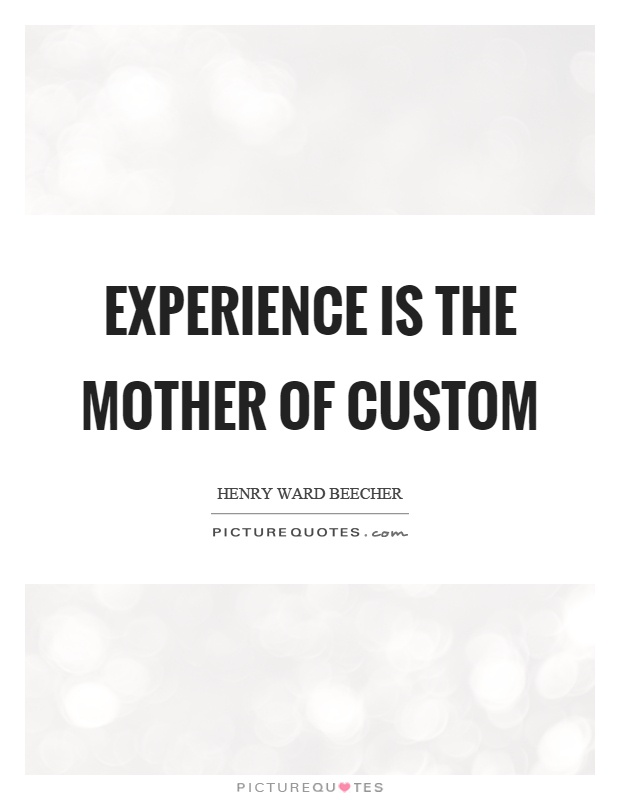 Experience is the mother of custom Picture Quote #1