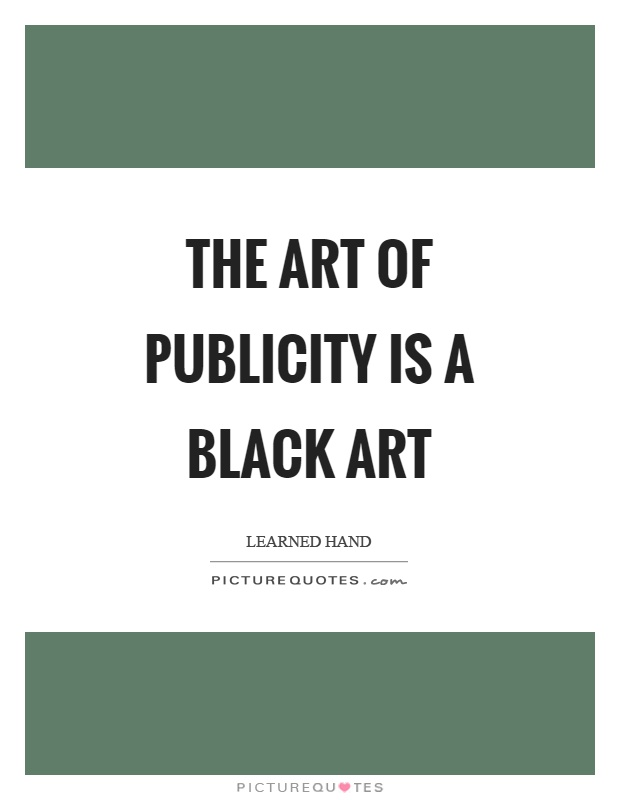 The art of publicity is a black art Picture Quote #1