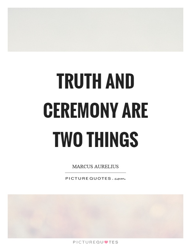 Truth and ceremony are two things Picture Quote #1