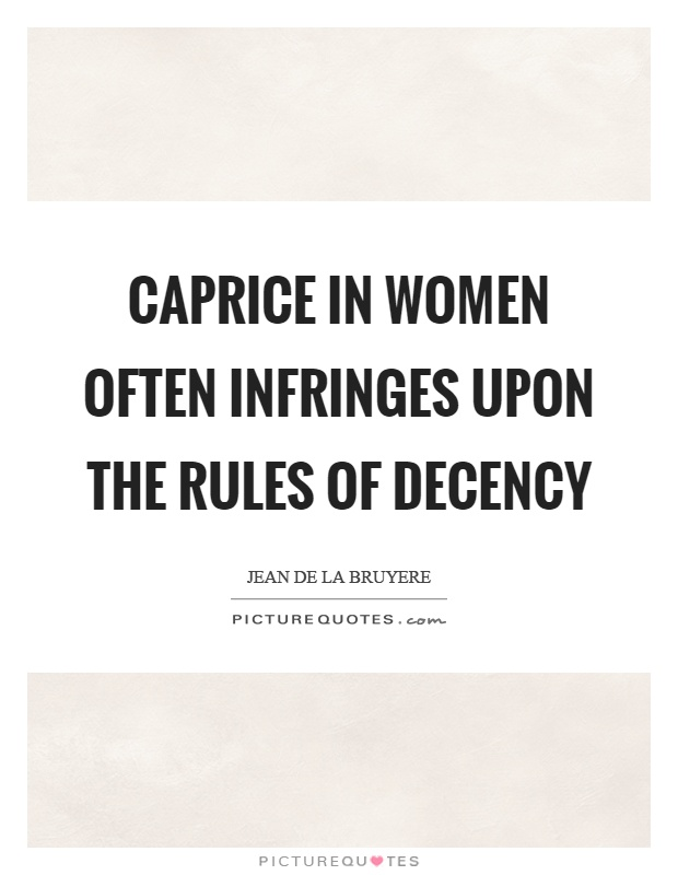 Caprice in women often infringes upon the rules of decency Picture Quote #1