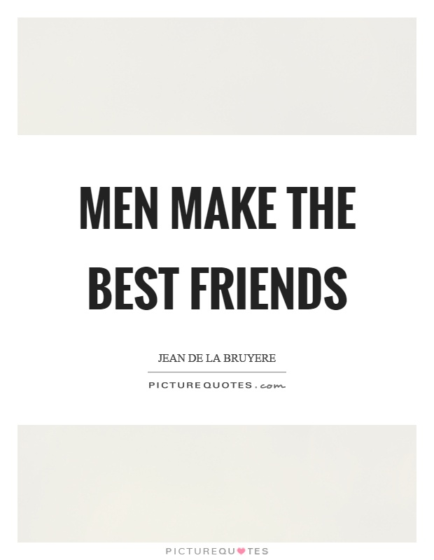 Men make the best friends Picture Quote #1