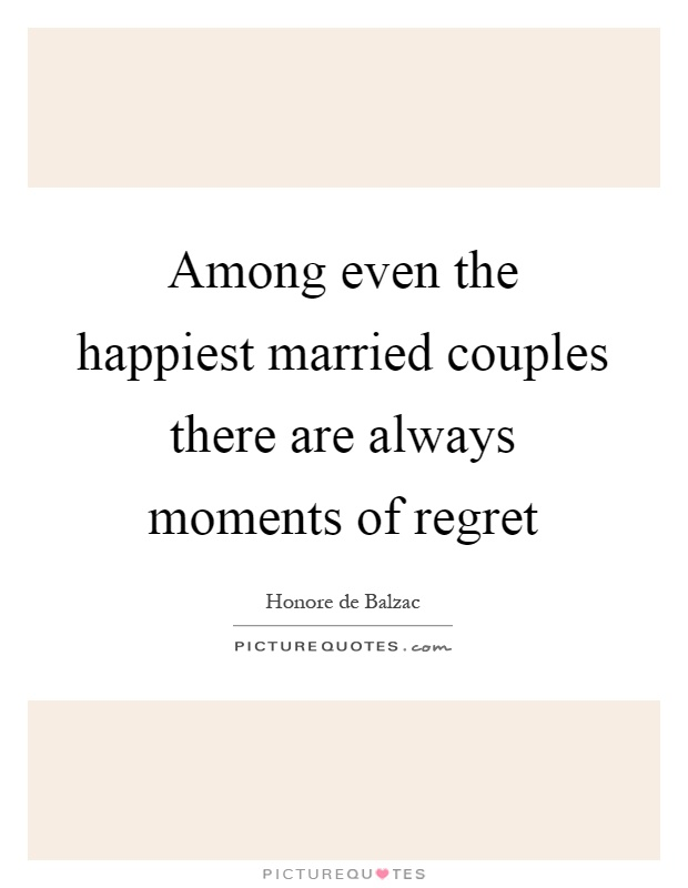 Among even the happiest married couples there are always moments of regret Picture Quote #1