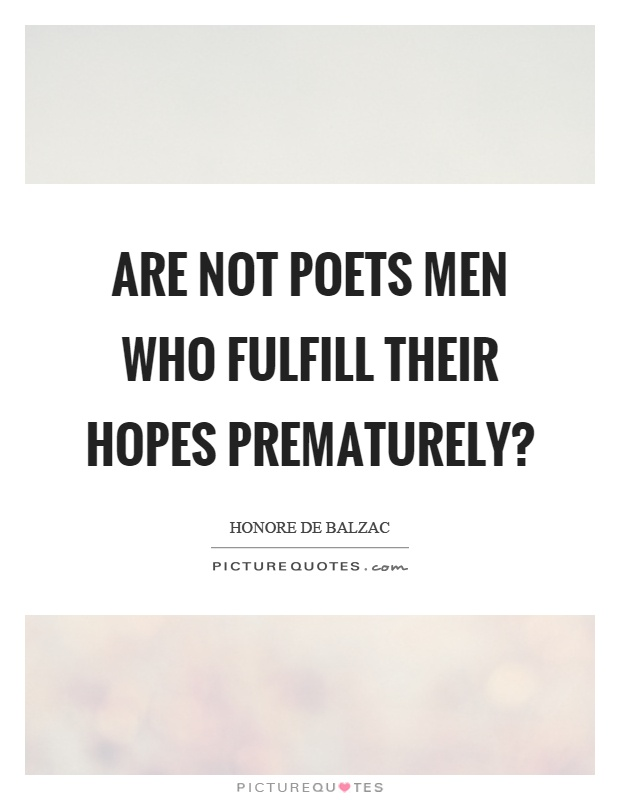 Are not poets men who fulfill their hopes prematurely? Picture Quote #1