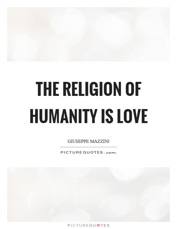 The religion of humanity is love Picture Quote #1