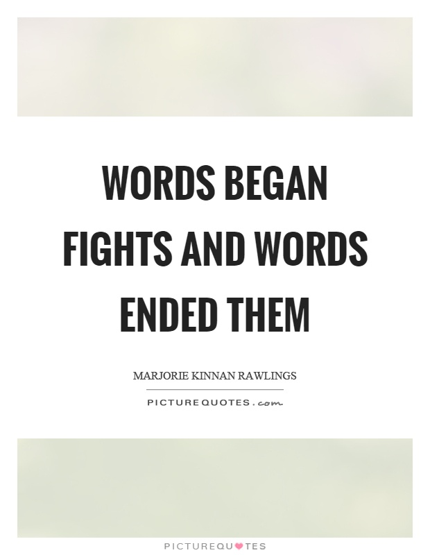 Words began fights and words ended them Picture Quote #1