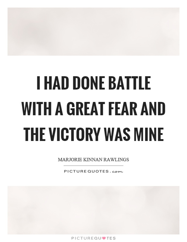 I had done battle with a great fear and the victory was mine Picture Quote #1