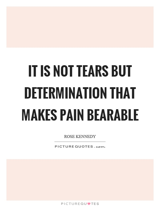 It is not tears but determination that makes pain bearable Picture Quote #1