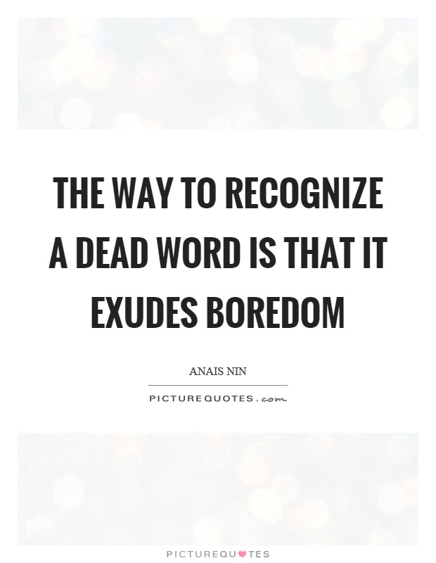 The way to recognize a dead word is that it exudes boredom Picture Quote #1