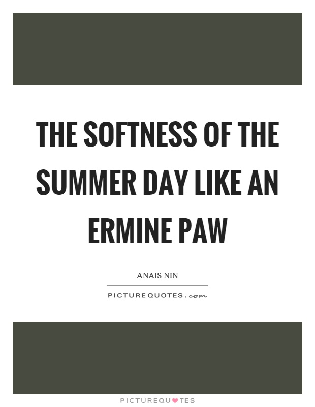 The softness of the summer day like an ermine paw Picture Quote #1