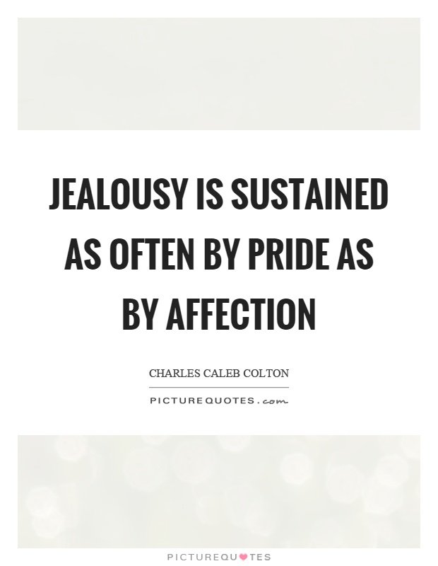 Jealousy is sustained as often by pride as by affection Picture Quote #1