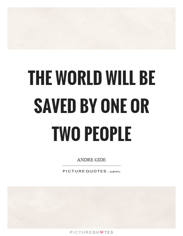The world will be saved by one or two people Picture Quote #1