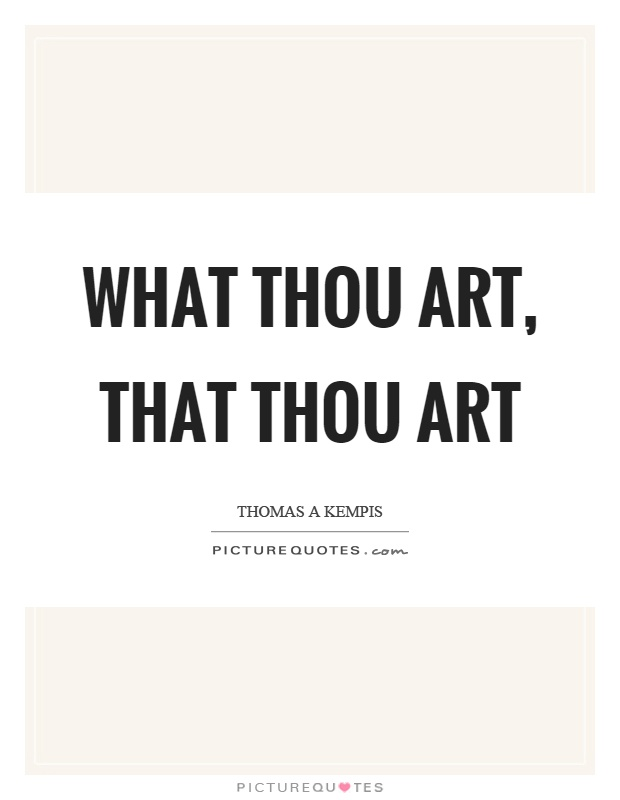 What thou art, that thou art Picture Quote #1