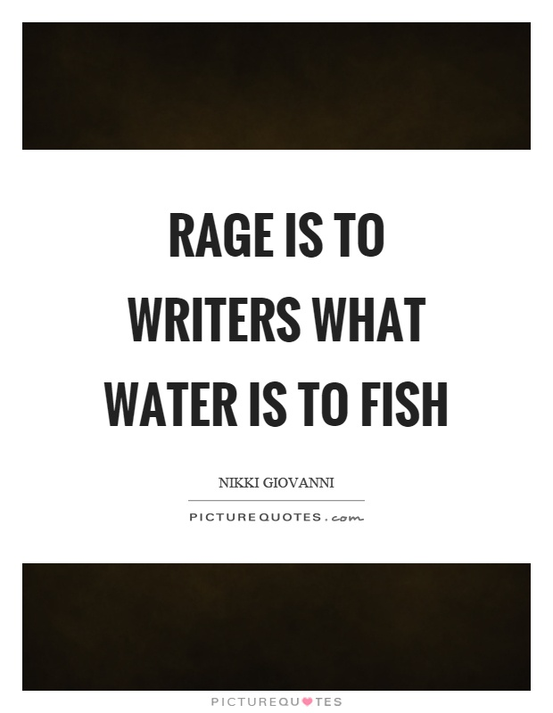 Rage is to writers what water is to fish Picture Quote #1
