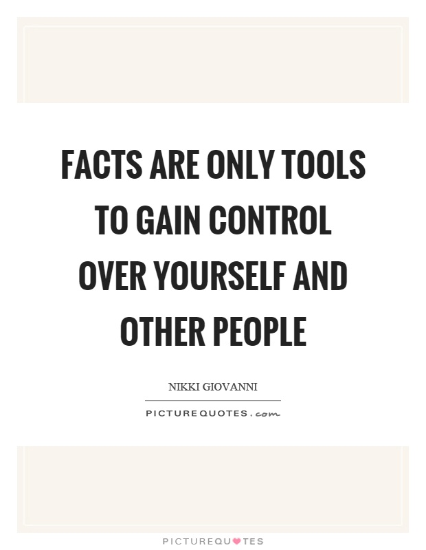 Facts are only tools to gain control over yourself and other people Picture Quote #1