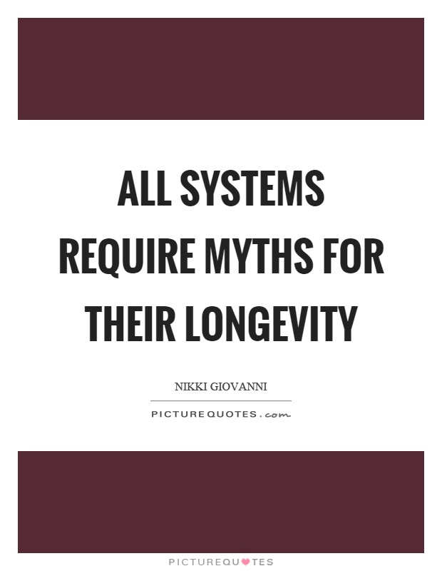 All systems require myths for their longevity Picture Quote #1