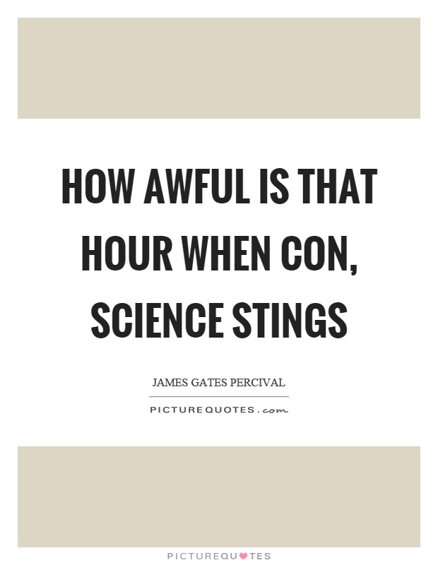 How awful is that hour when con, science stings Picture Quote #1