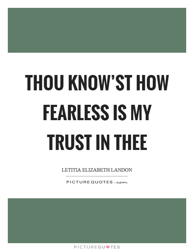 Thou know'st how fearless is my trust in thee Picture Quote #1