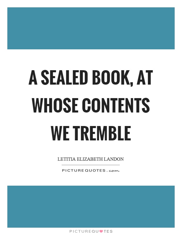 A sealed book, at whose contents we tremble Picture Quote #1