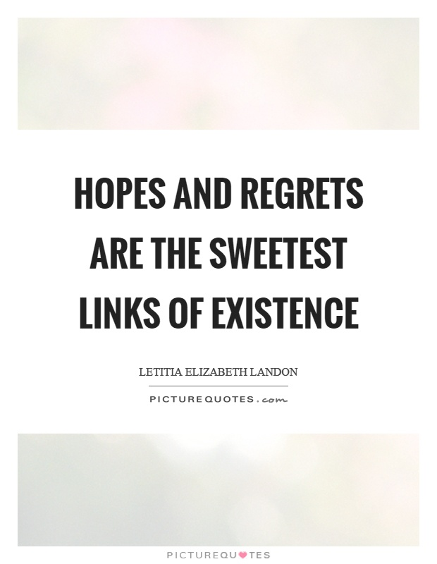 Hopes and regrets are the sweetest links of existence Picture Quote #1