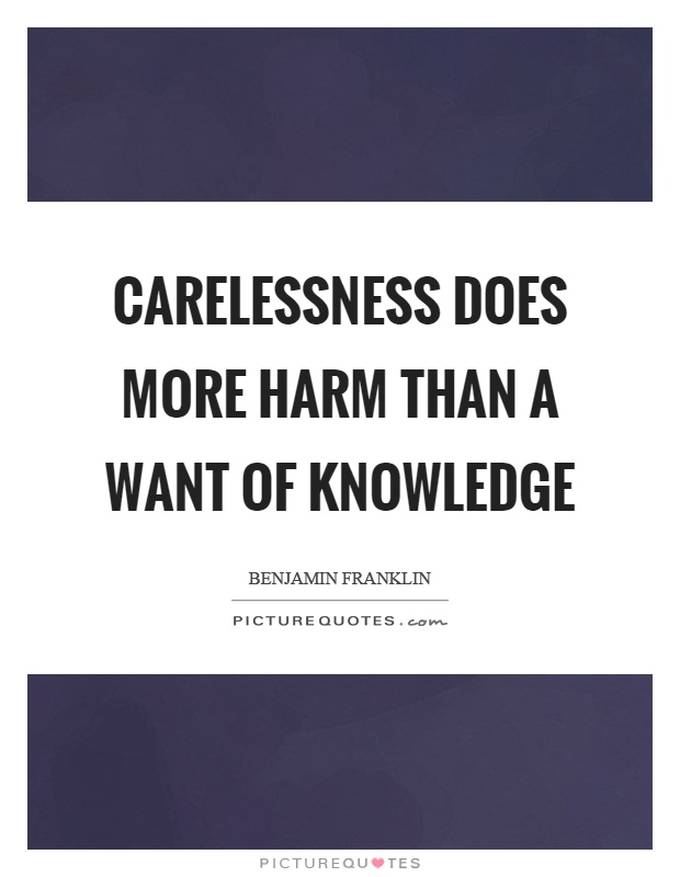 Carelessness does more harm than a want of knowledge Picture Quote #1