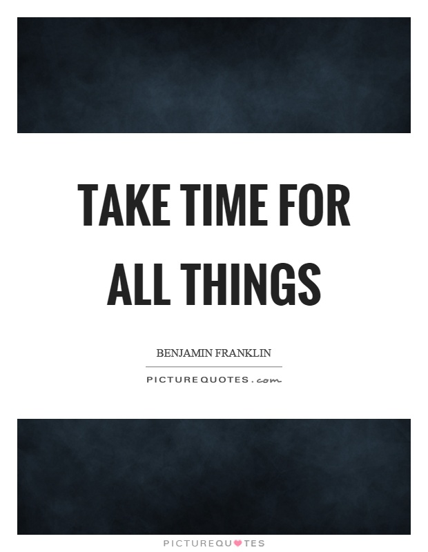Take time for all things Picture Quote #1