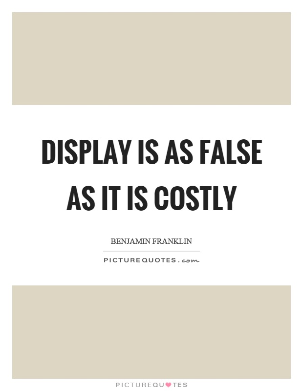 Display is as false as it is costly Picture Quote #1