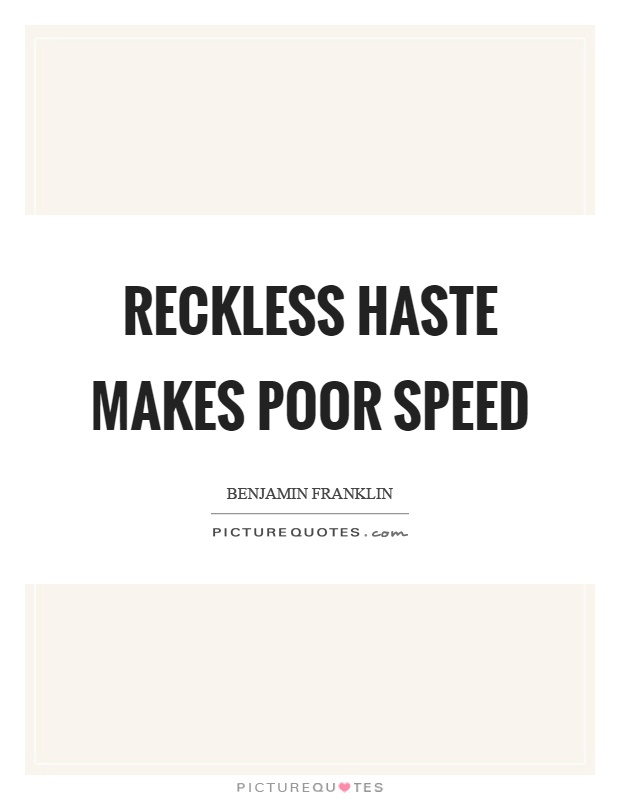Reckless haste makes poor speed Picture Quote #1