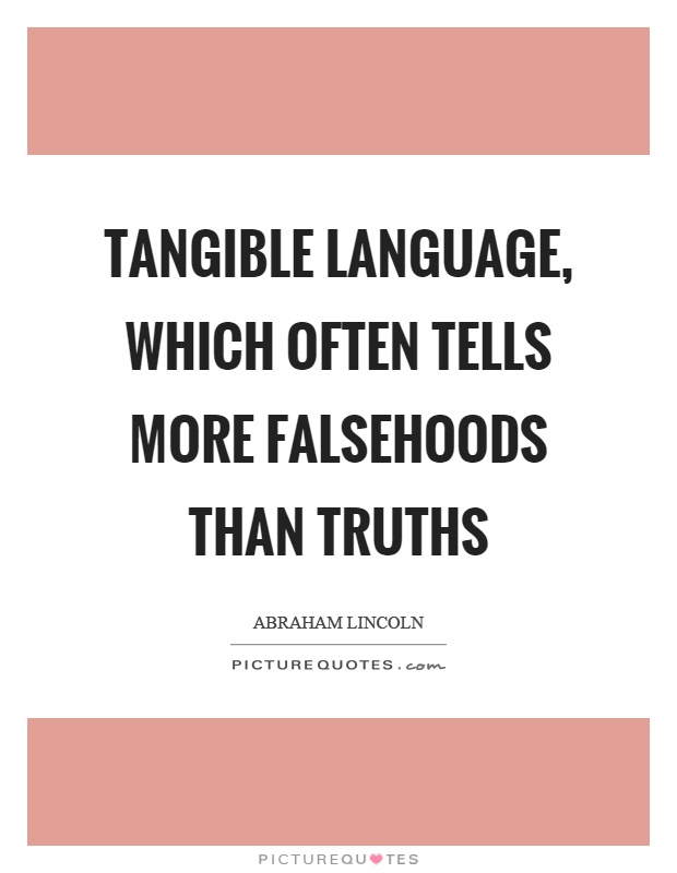 Tangible language, which often tells more falsehoods than truths Picture Quote #1