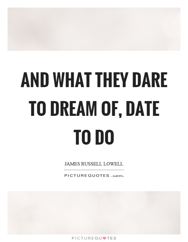 And what they dare to dream of, date to do Picture Quote #1