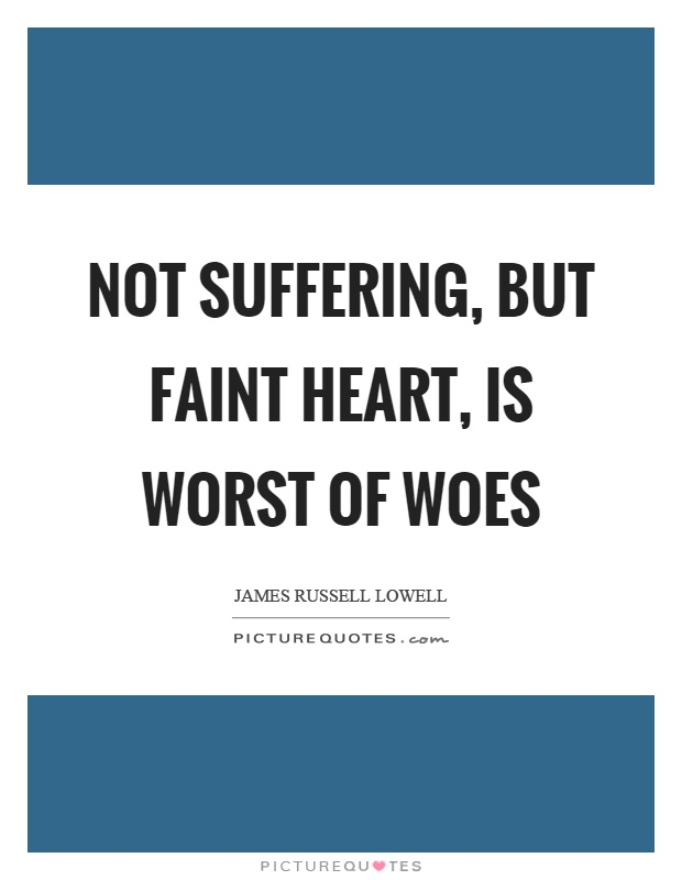 Not suffering, but faint heart, is worst of woes Picture Quote #1