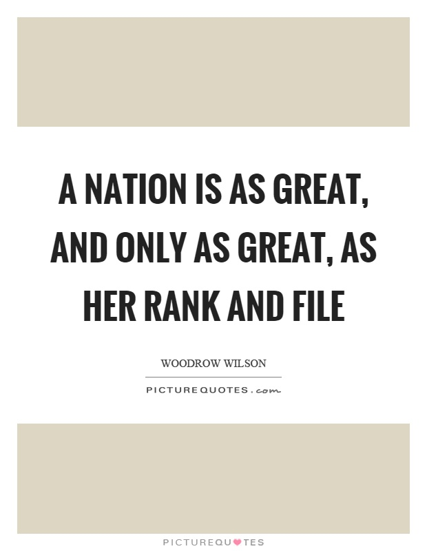 A nation is as great, and only as great, as her rank and file Picture Quote #1