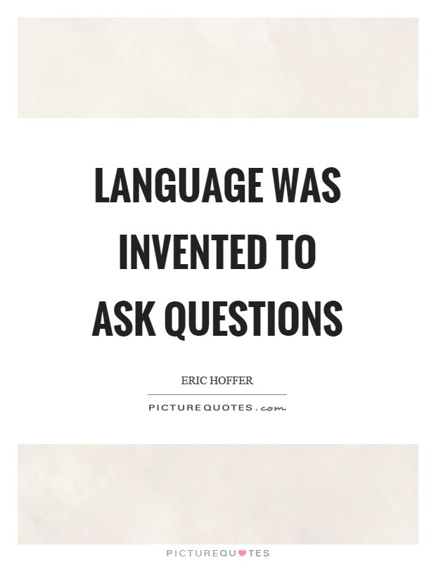 Language was invented to ask questions Picture Quote #1
