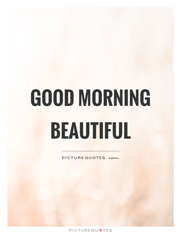 Good morning beautiful Picture Quote #1