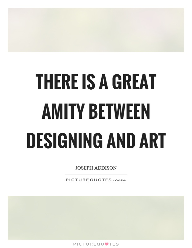 There is a great amity between designing and art Picture Quote #1