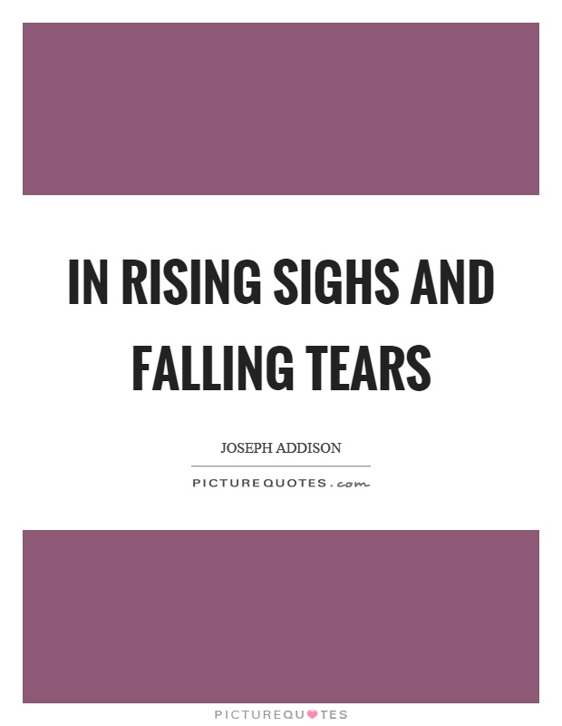 In rising sighs and falling tears Picture Quote #1