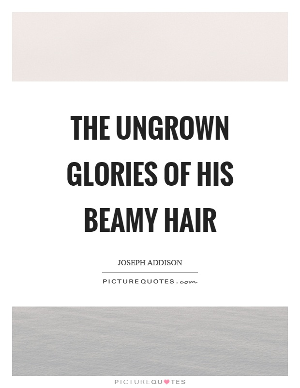 The ungrown glories of his beamy hair Picture Quote #1