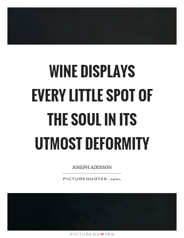 Wine displays every little spot of the soul in its utmost deformity Picture Quote #1