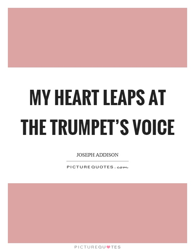 My heart leaps at the trumpet's voice Picture Quote #1