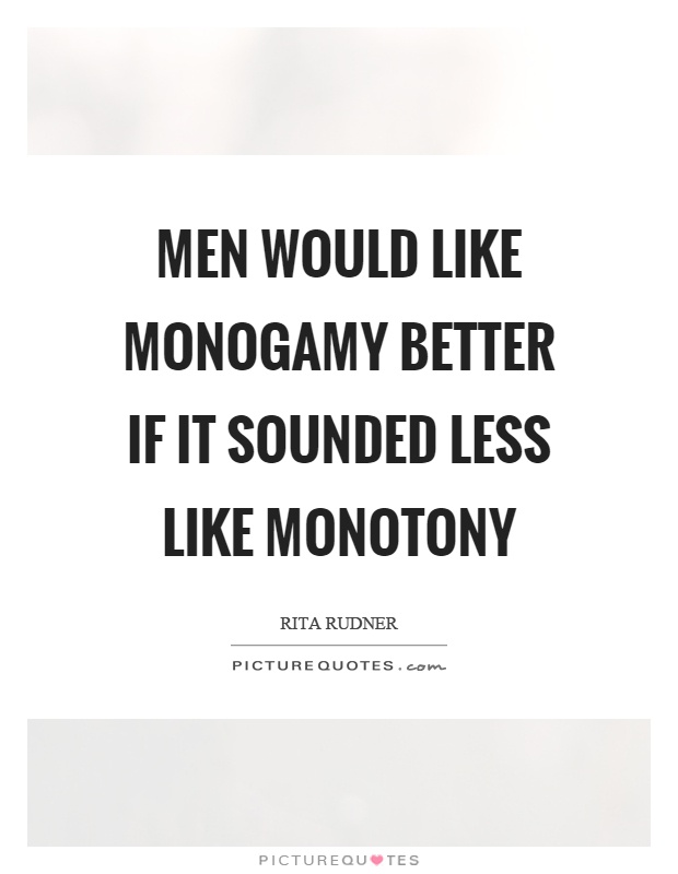 Men would like monogamy better if it sounded less like monotony Picture Quote #1