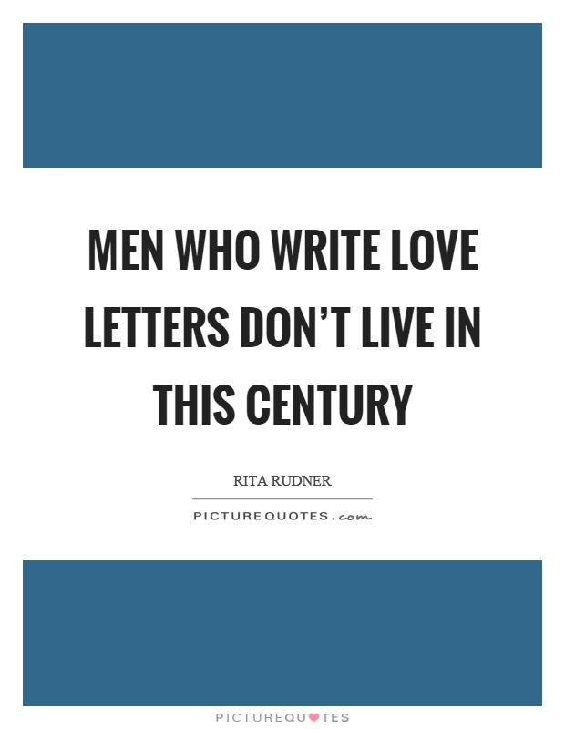 Men who write love letters don't live in this century Picture Quote #1