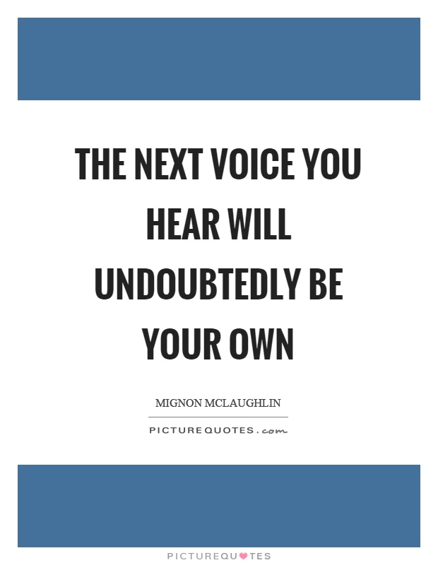 The next voice you hear will undoubtedly be your own Picture Quote #1