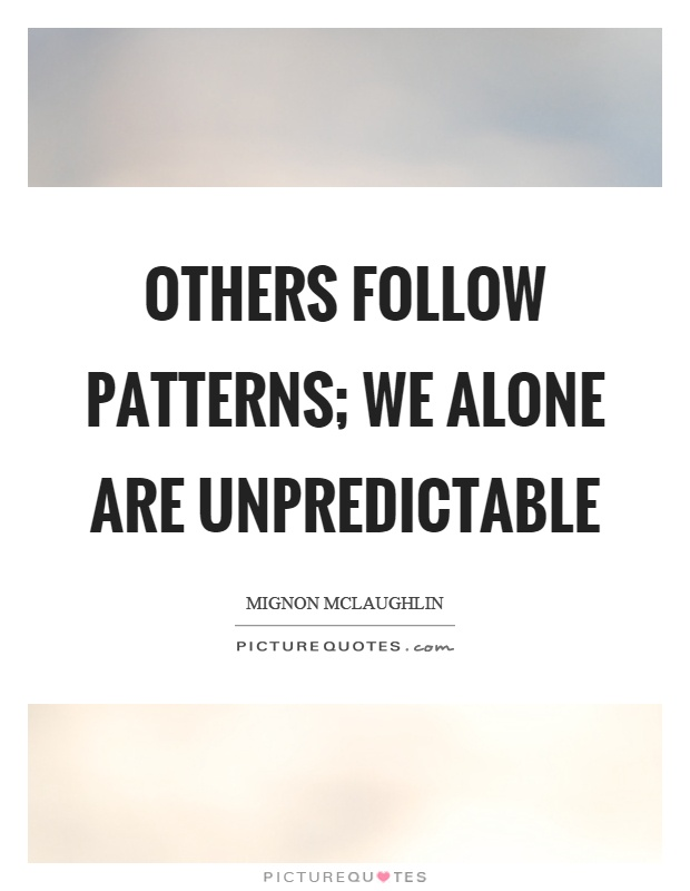 Others follow patterns; we alone are unpredictable Picture Quote #1