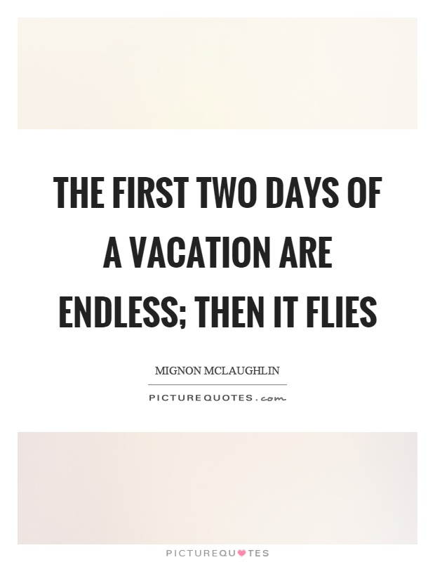 The first two days of a vacation are endless; then it flies Picture Quote #1