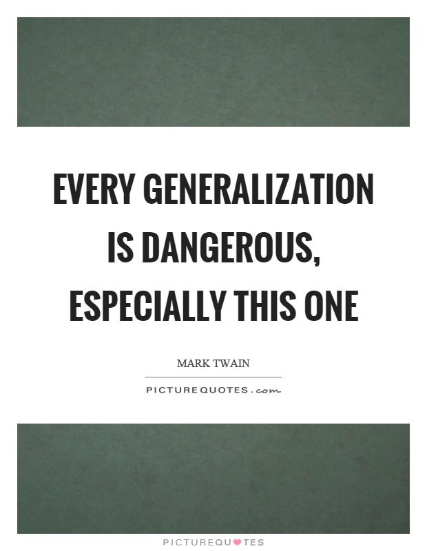 Every generalization is dangerous, especially this one Picture Quote #1