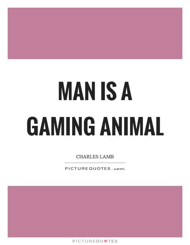 Man is a gaming animal Picture Quote #1
