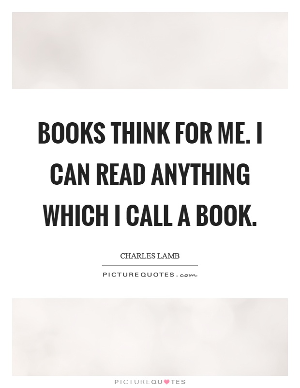 Books think for me. I can read anything which I call a book Picture Quote #1