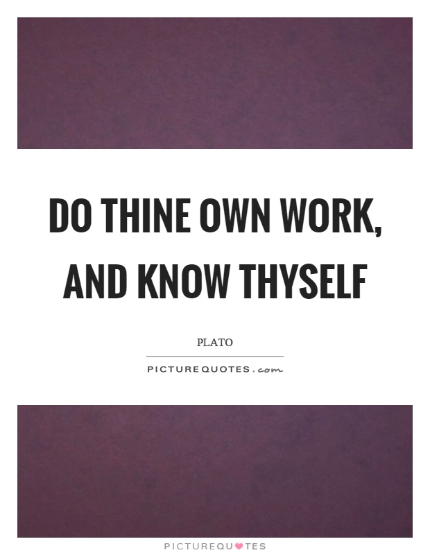 Do thine own work, and know thyself Picture Quote #1