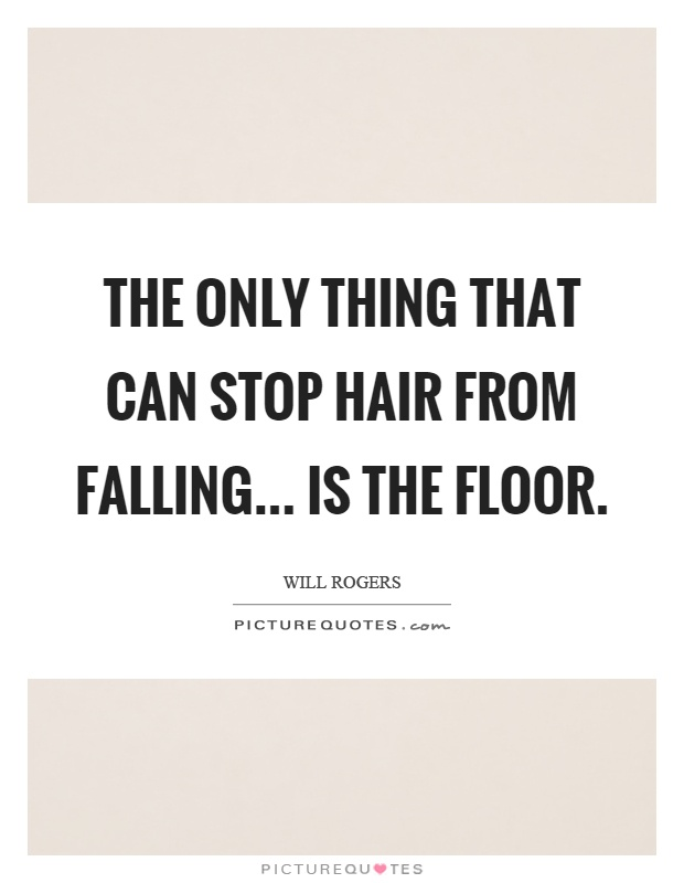 The only thing that can stop hair from falling... is the floor Picture Quote #1