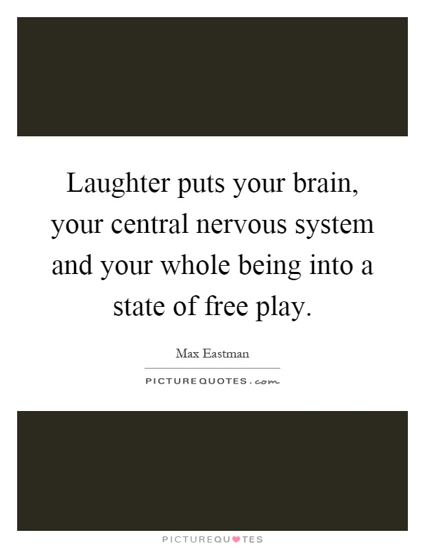 Laughter puts your brain, your central nervous system and your whole being into a state of free play Picture Quote #1
