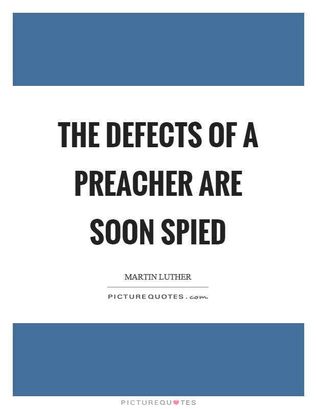 The defects of a preacher are soon spied Picture Quote #1